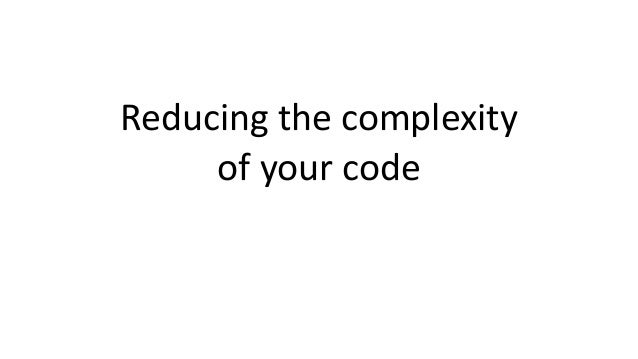 Reducing the complexity of your code