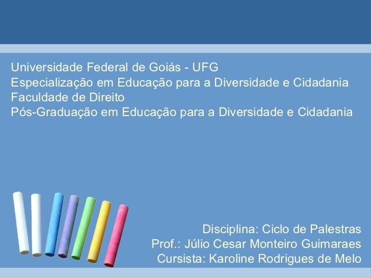 Universidade Federal de Goiás - UFG Especialização em Educação para a Diversidade e Cidadania Faculdade de Direito Pós-Gra...