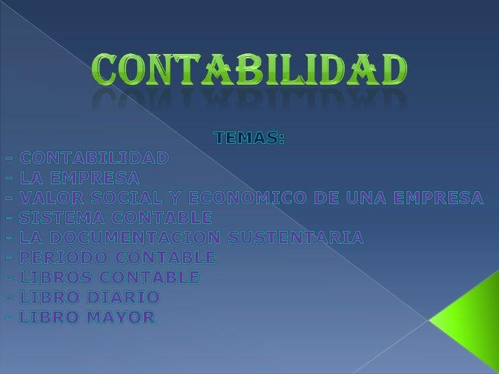 CONTABILIDAD<br />TEMAS: <br />-CONTABILIDAD<br />- LA EMPRESA<br />- VALOR SOCIAL Y ECONOMICO DE UNA EMPRESA<br /><ul><li...