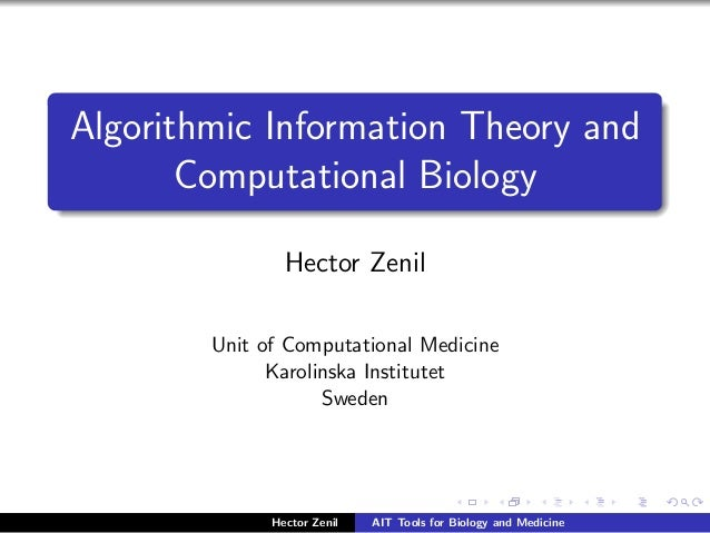 Algorithmic Information Theory and       Computational Biology                Hector Zenil        Unit of Computational Me...