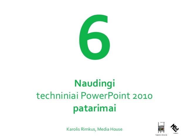 Naudingi techniniai PowerPoint 2010 patarimai Karolis Rimkus, Media House