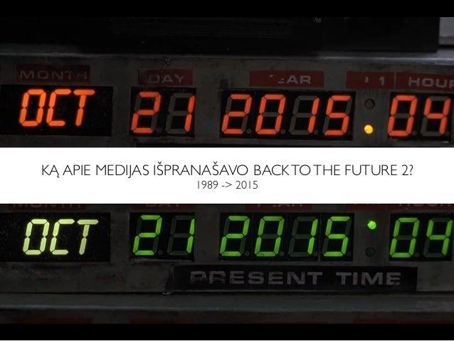 KĄ APIE MEDIJAS IŠPRANAŠAVO BACKTOTHE FUTURE 2? 1989 -> 2015