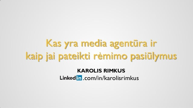 Kas yra media agentūra ir kaip jai pateikti rėmimo pasiūlymus KAROLIS RIMKUS .com/in/karolisrimkus