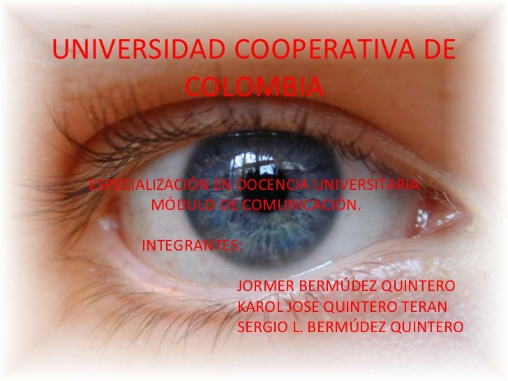 UNIVERSIDAD COOPERATIVA DE COLOMBIA ESPECIALIZACIÓN EN DOCENCIA UNIVERSITARIA MÓDULO DE COMUNICACIÓN. INTEGRANTES: JORMER ...