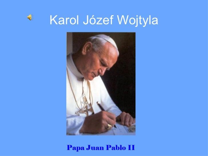 Karol Józef Wojtyla Papa Juan Pablo II
