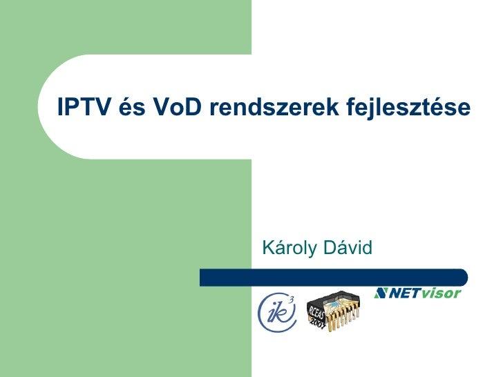IPTV és VoD rendszerek fejlesztése Károly Dávid