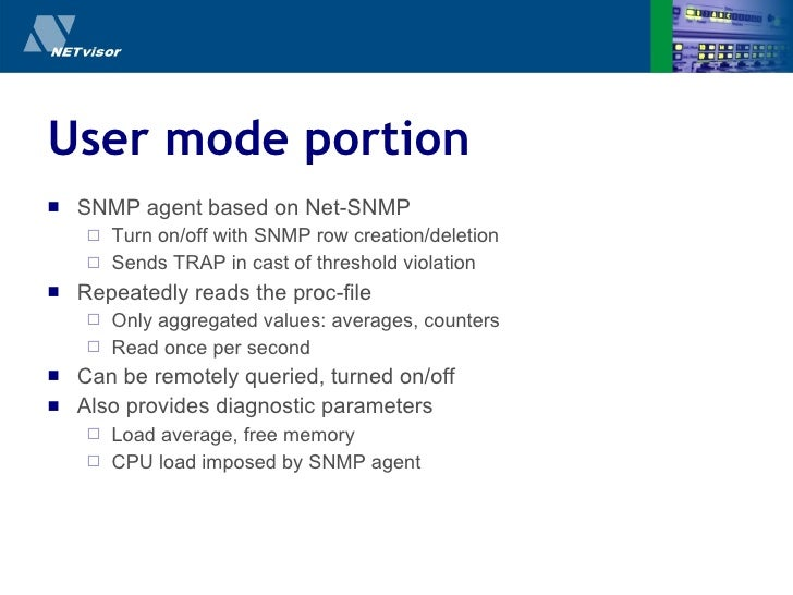 User mode portion <ul><li>SNMP agent based on Net-SNMP </li></ul><ul><ul><li>Turn on/off with SNMP row creation/deletion <...