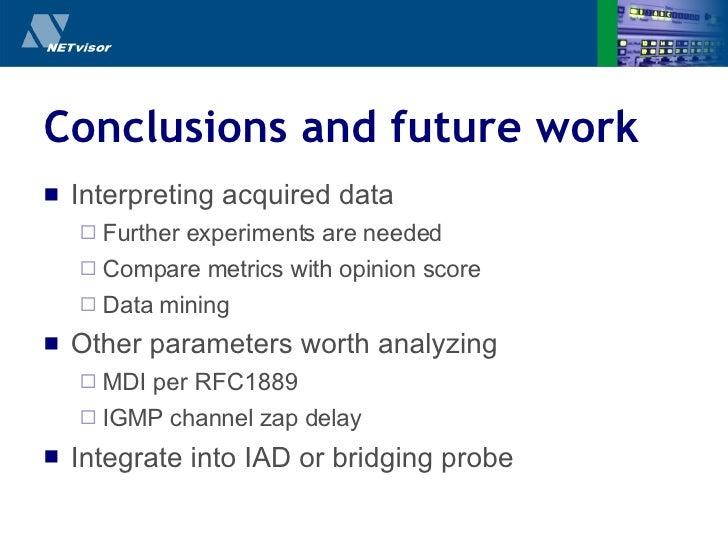 Conclusions and future work <ul><li>Interpreting acquired data </li></ul><ul><ul><li>Further experiments are needed </li><...