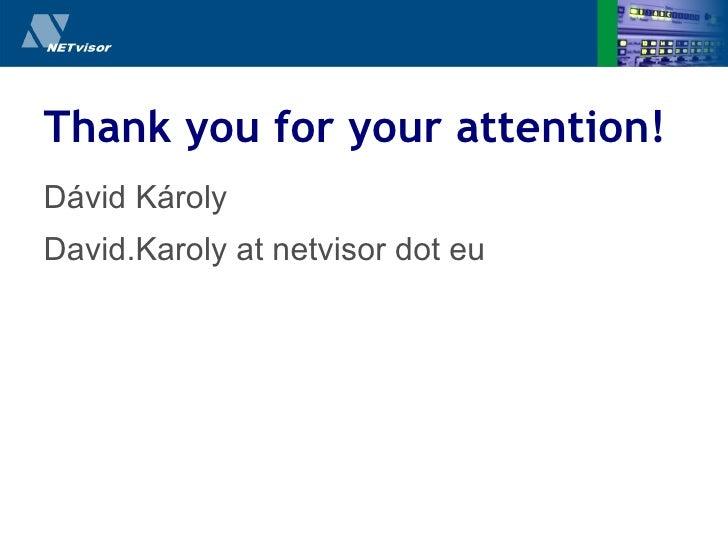 Thank you for your attention! <ul><li>Dávid Károly </li></ul><ul><li>David.Karoly  at  netvisor  dot  eu </li></ul>