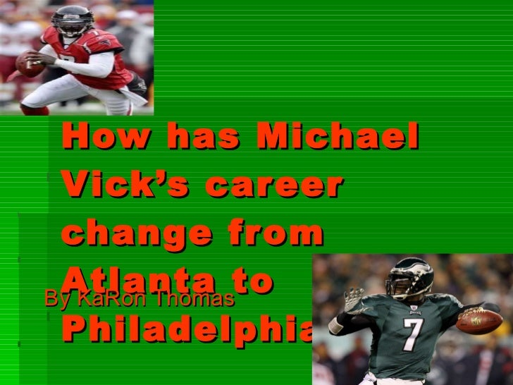 How has Michael Vick's career change from Atlanta to Philadelphia? By KaRon Thomas