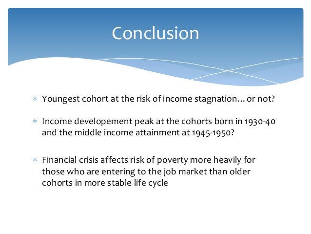  Youngest cohort at the risk of income stagnation…or not?  Income developement peak at the cohorts born in 1930-40 and t...