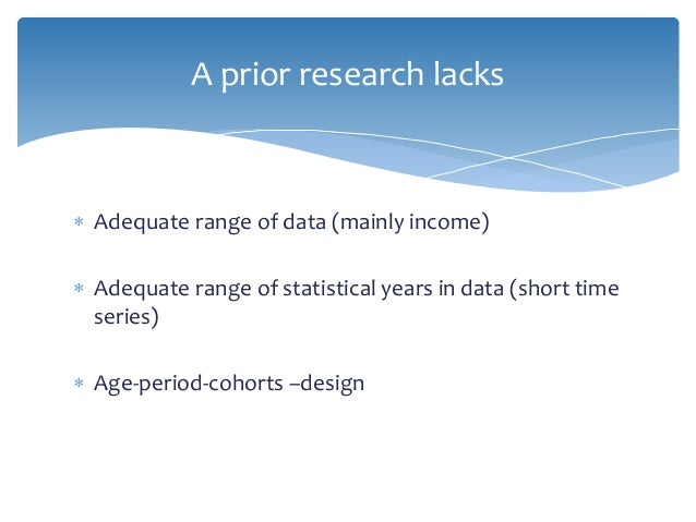  Adequate range of data (mainly income)  Adequate range of statistical years in data (short time series)  Age-period-co...