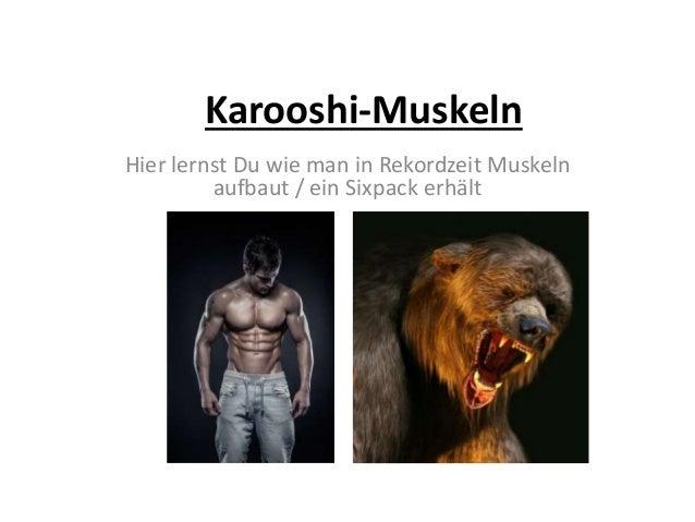 Karooshi-Muskeln Hier lernst Du wie man in Rekordzeit Muskeln aufbaut / ein Sixpack erhält