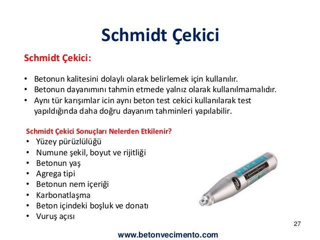 Schmidt Çekici  Schmidt Çekici:  • Betonun kalitesini dolaylı olarak belirlemek için kullanılır.  • Betonun dayanımını tah...