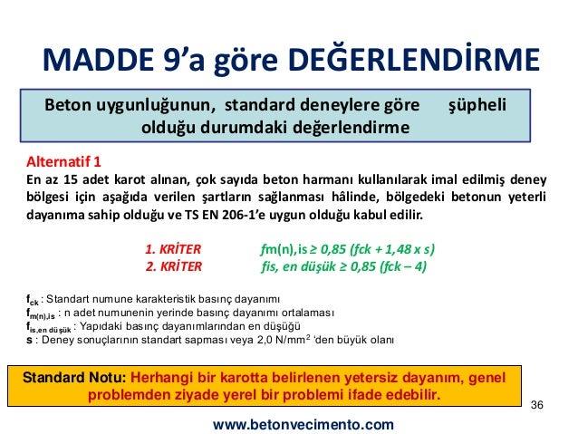 MADDE 9'a göre DEĞERLENDİRME  Beton uygunluğunun, standard deneylere göre şüpheli  olduğu durumdaki değerlendirme  Alterna...