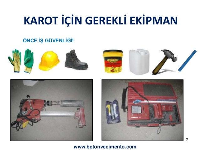KAROT İÇİN GEREKLİ EKİPMAN  ÖNCE İŞ GÜVENLİĞİ!  7  www.betonvecimento.com