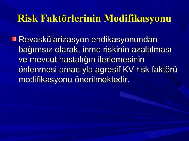 Risk Faktörlerinin ModifikasyonuRisk Faktörlerinin Modifikasyonu Revaskülarizasyon endikasyonundanRevaskülarizasyon endika...