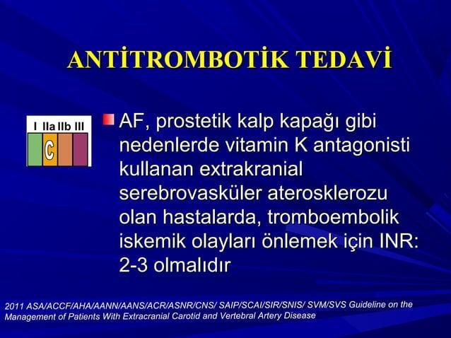 ANTİTROMBOTİK TEDAVİANTİTROMBOTİK TEDAVİ Extrakraniyal karotis aterosklerozuExtrakraniyal karotis aterosklerozu olan hasta...
