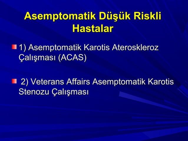 AsAseemptomatimptomatikk KKarotiarotiss AtAterosklerozeroskleroz ÇalışmasıÇalışması (ACAS)(ACAS) > 60 %> 60 % stenozu olan...