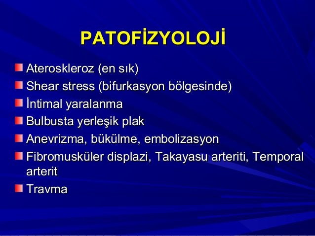 PATOFİZYOLOJİPATOFİZYOLOJİ Ateroskleroz (en sık)Ateroskleroz (en sık) Shear stress (bifurkasyon bölgesinde)Shear stress (b...