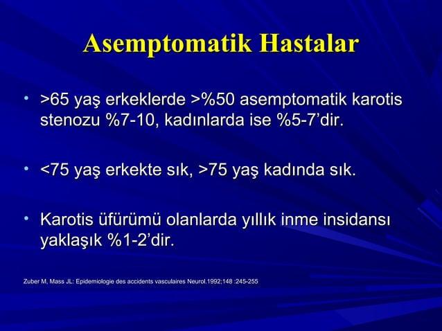 Asemptomatik HastalarAsemptomatik Hastalar • >65 yaş erkeklerde >%50 asemptomatik karotis>65 yaş erkeklerde >%50 asemptoma...