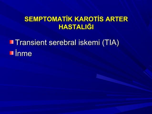 SEMPTOMATİK KAROTİS ARTERSEMPTOMATİK KAROTİS ARTER HASTALIĞIHASTALIĞI Transient serebral iskemi (TIA)Transient serebral is...