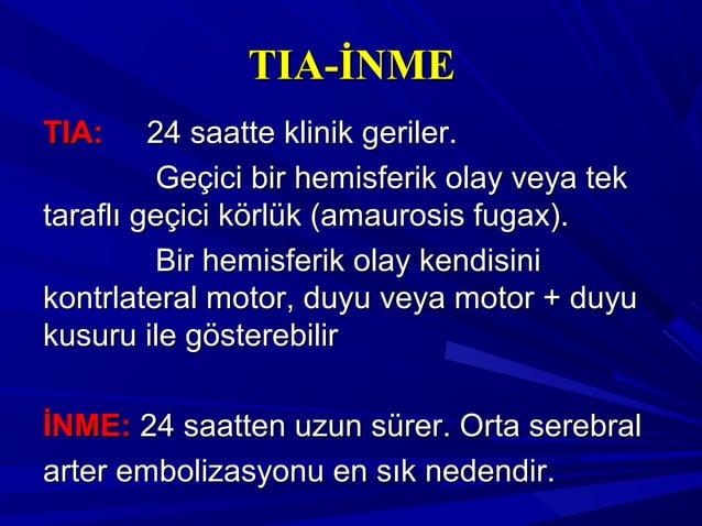 TIA-İNMETIA-İNME TIA:TIA: 24 saatte klinik geriler.24 saatte klinik geriler. Geçici bir hemisferik olay veya tekGeçici bir...