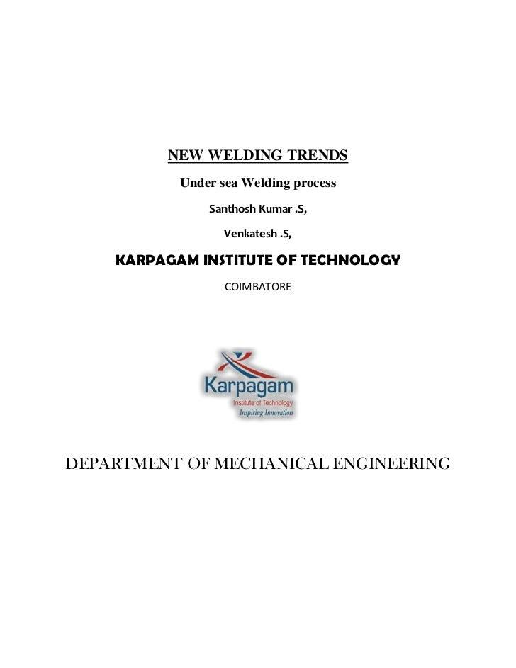 NEW WELDING TRENDS           Under sea Welding process               Santhosh Kumar .S,                  Venkatesh .S,    ...