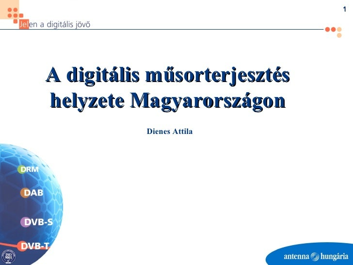 A digitális műsorterjesztés helyzete Magyarországon Dienes Attila
