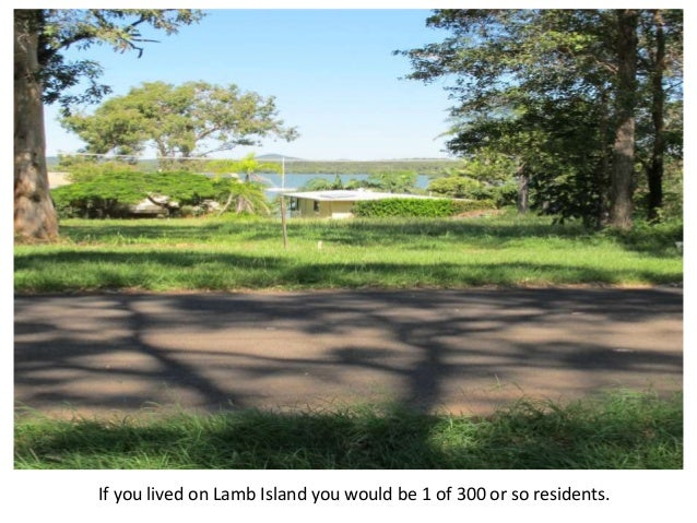 If you lived on Lamb Island you would be 1 of 300 or so residents.