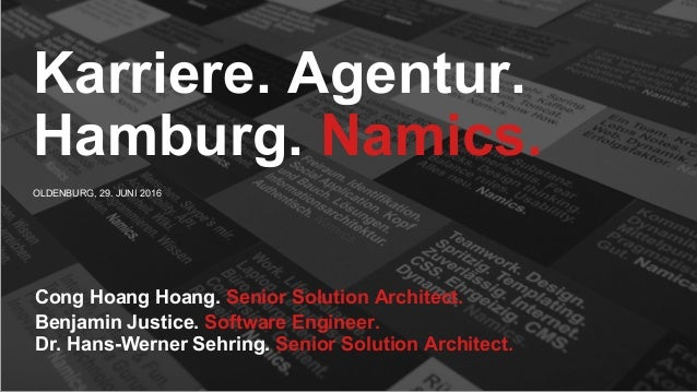 OLDENBURG, 29. JUNI 2016 Karriere. Agentur. Hamburg. Namics. Cong Hoang Hoang. Senior Solution Architect. Benjamin Justice...
