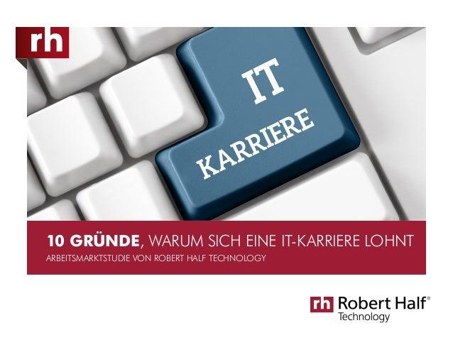 10 GRÜNDE, WARUM SICH EINE IT-KARRIERE LOHNT ARBEITSMARKTSTUDIE VON ROBERT HALF TECHNOLOGY
