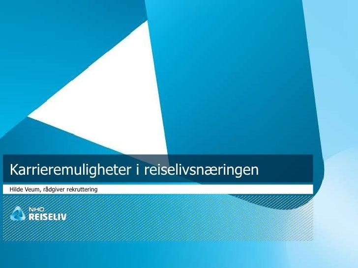 Karrieremuligheter i reiselivsnæringen<br />Hilde Veum, rådgiver rekruttering<br />