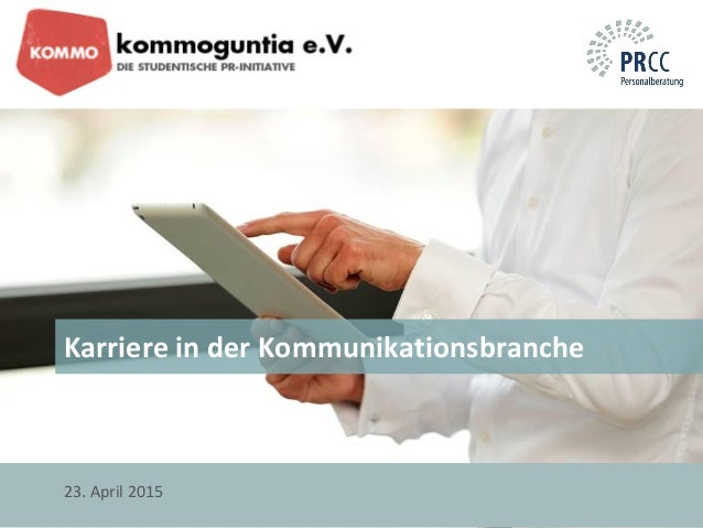 Karriere in der Kommunikationsbranche 23. April 2015
