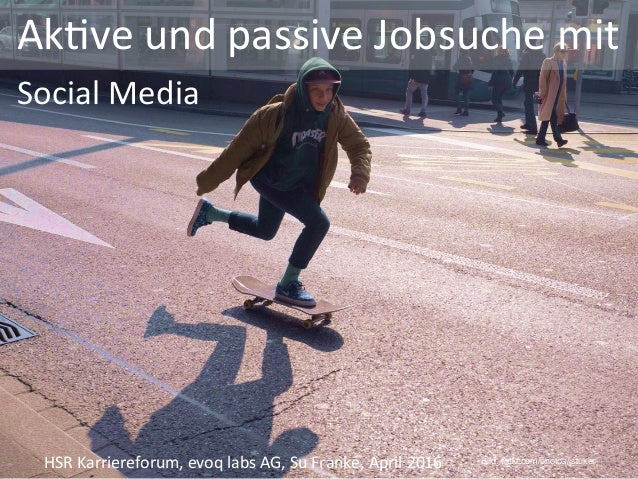 Ak$ve	und	passive	Jobsuche	mit		 	Social	Media		 HSR	Karriereforum,	evoq	labs	AG,	Su	Franke,	April	2016	 Bild: flickr.com/...