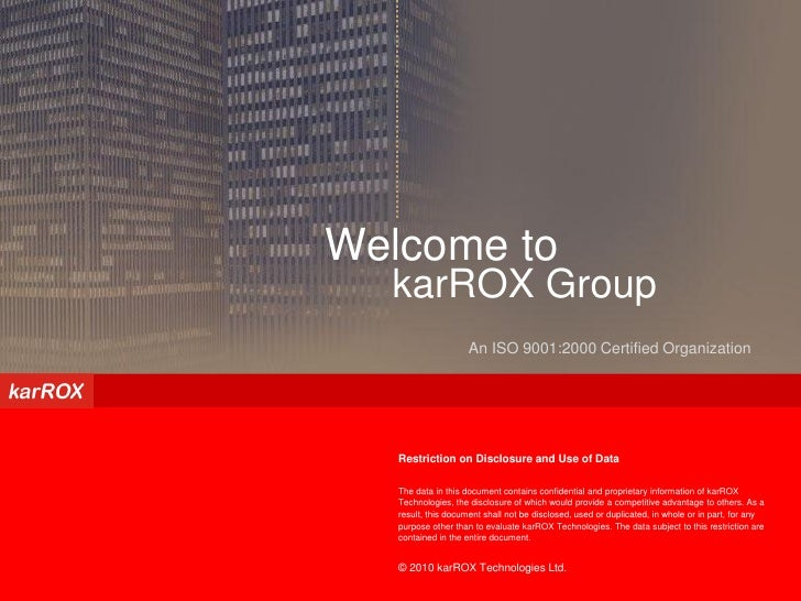 Confidential – Not for Circulation     Welcome to   karROX Group                      An ISO 9001:2000 Certified Organizat...