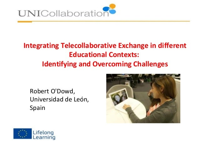 Integrating Telecollaborative Exchange in different Educational Contexts: Identifying and Overcoming Challenges Robert O'D...