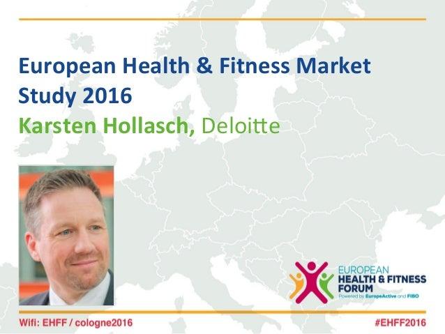 EuropeanHealth&FitnessMarket Study2016 KarstenHollasch,Deloi&e