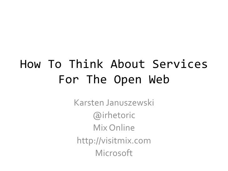How To Think About Services For The Open Web<br />Karsten Januszewski<br />@irhetoric<br />Mix Online <br />http://visitmi...