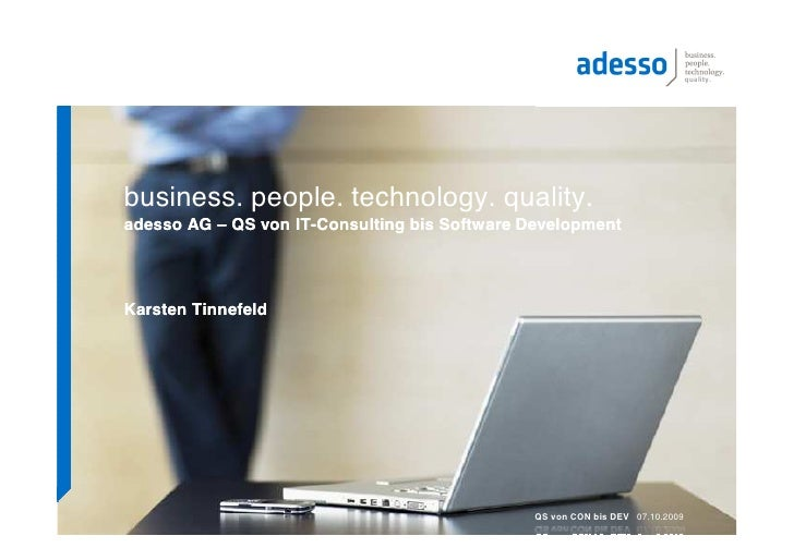 quality.business. people. technology. quality.adesso AG – QS von IT-Consulting bis Software DevelopmentKarsten Tinnefeld  ...