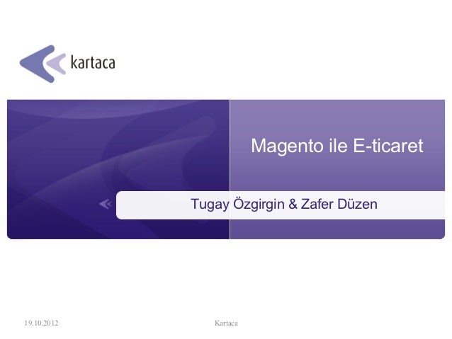 Magento ile E-ticaret             Tugay Özgirgin & Zafer Düzen19.10.2012      Kartaca