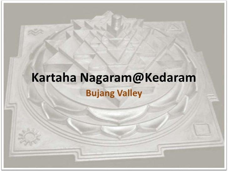 Kartaha Nagaram@Kedaram<br />Bujang Valley<br />