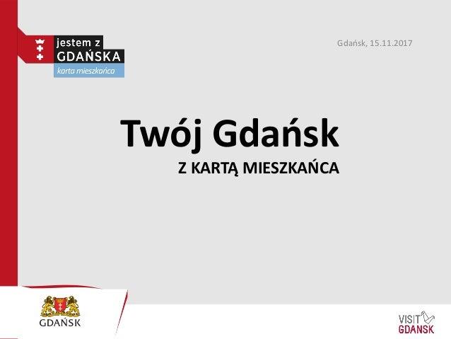 Twój Gdańsk Z KARTĄ MIESZKAŃCA Gdańsk, 15.11.2017