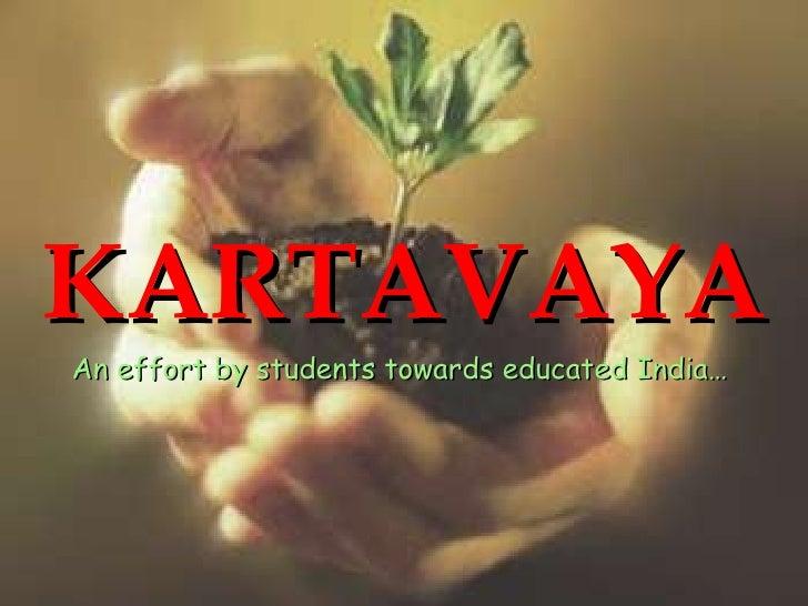 KARTAVAYA An effort by students towards educated India…