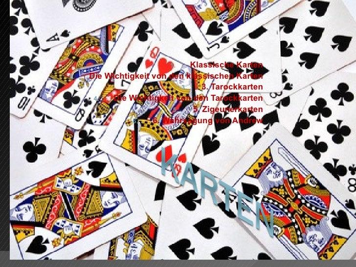 1.     Klassische Karten2.   Die Wichtigkeit von den klassischen Karten                             3.    3. Tarockkarten ...