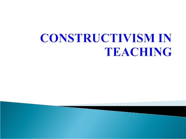 CONSTRUCTIVISM IN TEACHING - PPT