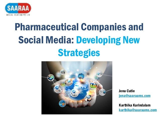 Pharmaceutical Companies and Social Media: Developing New Strategies Jena Cutie jena@saaraams.com Karthika Karindalam kart...