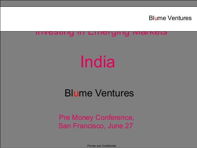 Private and ConfidentialInvesting in Emerging MarketsIndiaBlume VenturesPre Money Conference,San Francisco, June 27Blume V...