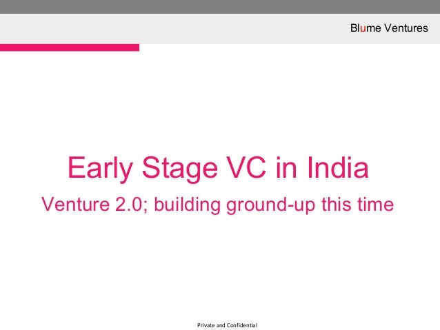 Private and ConfidentialEarly Stage VC in IndiaVenture 2.0; building ground-up this timeBlume Ventures