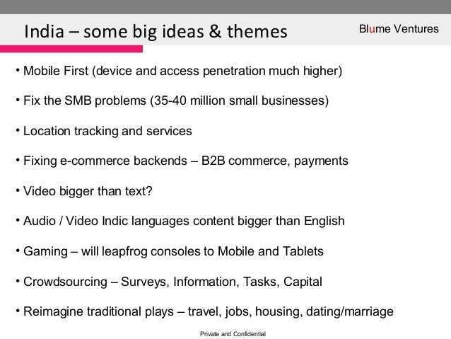 India – some big ideas & themesPrivate and Confidential• Mobile First (device and access penetration much higher)• Fix the...